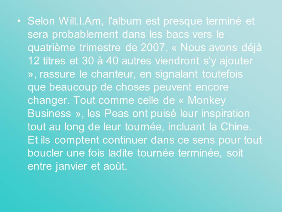Selon Will.I.Am, l album est presque terminé et sera probablement dans les bacs vers le quatrième trimestre de 2007.