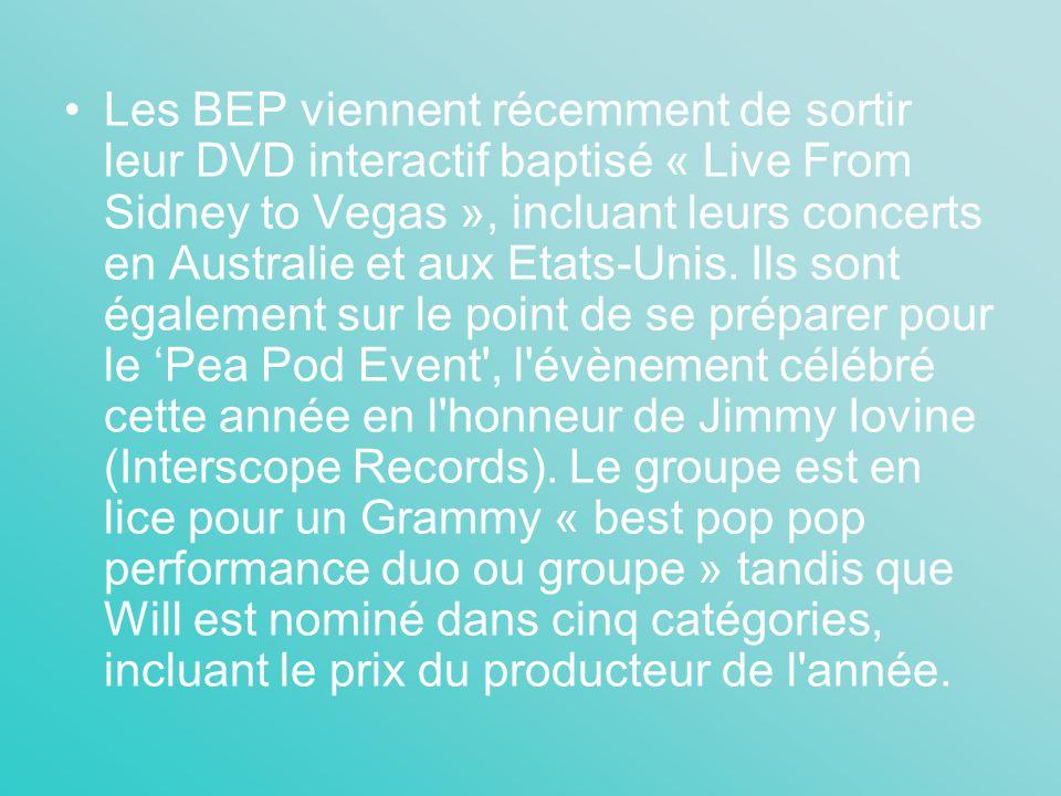 Les BEP viennent récemment de sortir leur DVD interactif baptisé « Live From Sidney to Vegas », incluant leurs concerts en Australie et aux Etats-Unis.