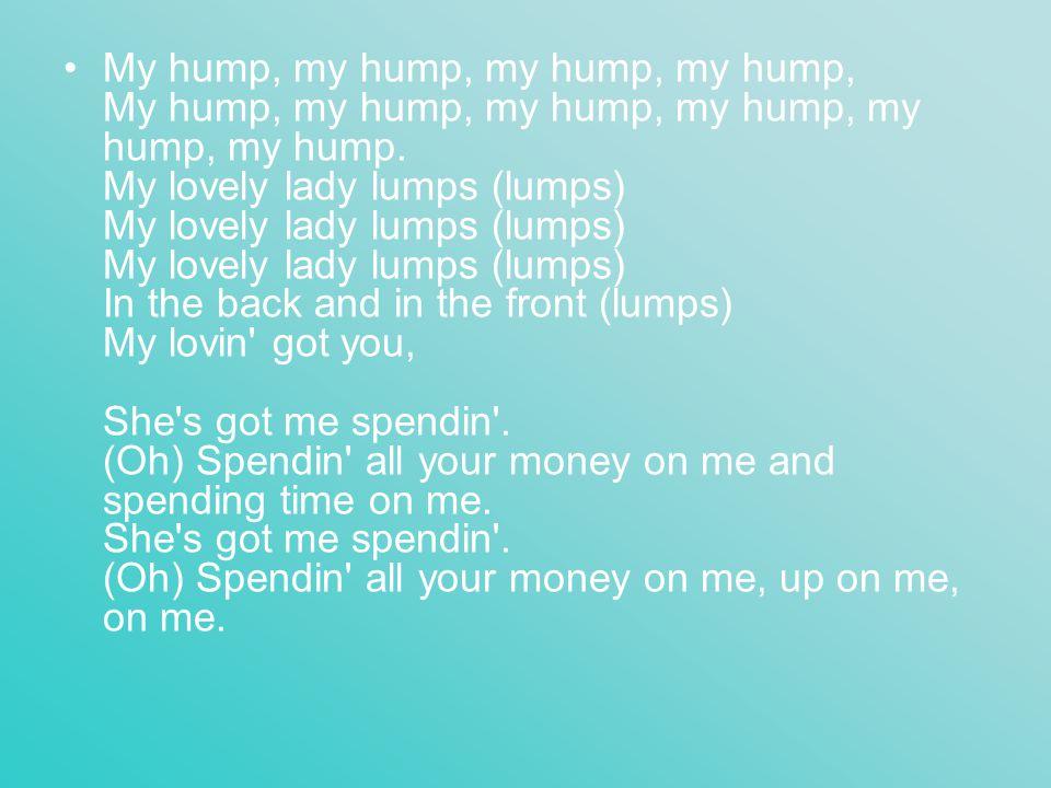 My hump, my hump, my hump, my hump, My hump, my hump, my hump, my hump, my hump, my hump.
