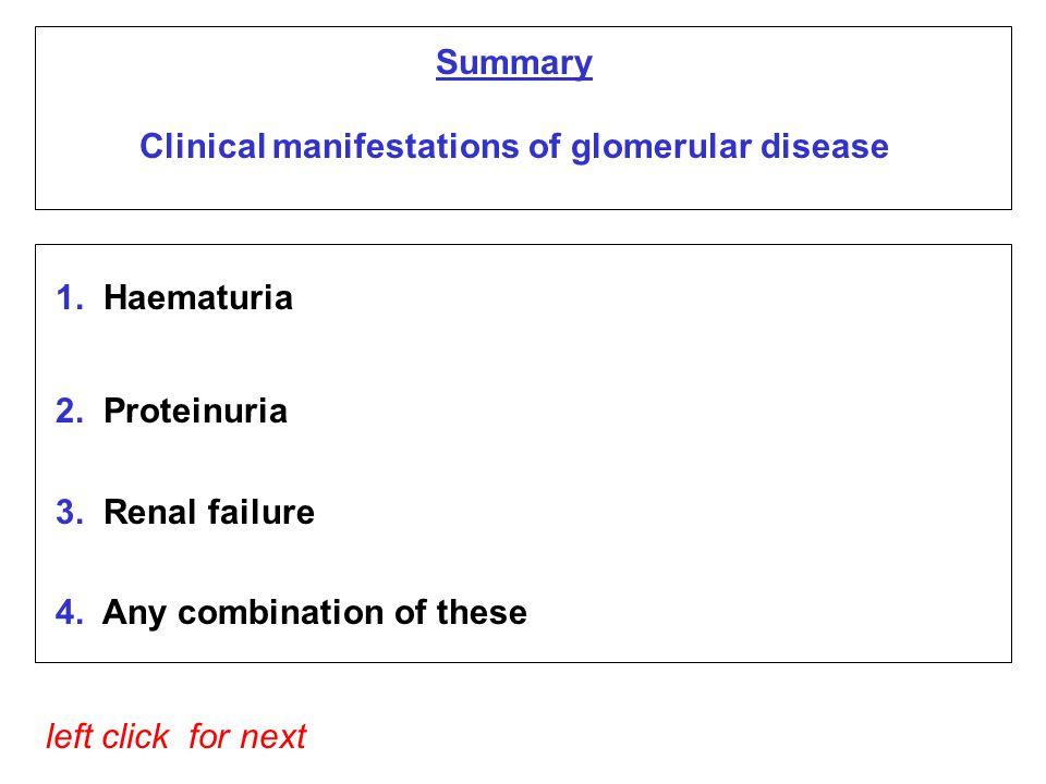 1.Haematuria 2. Proteinuria 3. Renal failure 4.