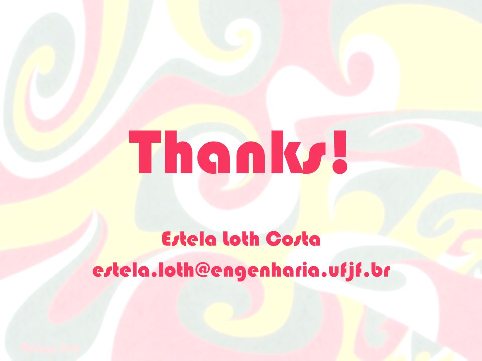 Thanks! Estela Loth Costa estela.loth@engenharia.ufjf.br