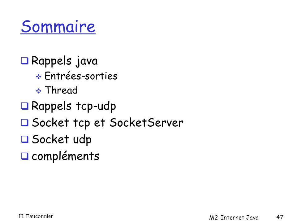 Sommaire Rappels java Entrées-sorties Thread Rappels tcp-udp Socket tcp et SocketServer Socket udp compléments H.