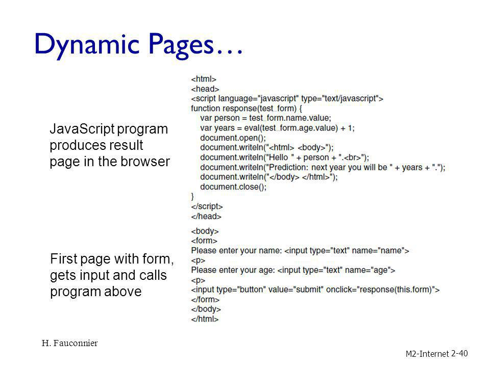 Dynamic Pages… M2-Internet JavaScript program produces result page in the browser First page with form, gets input and calls program above H. Fauconni