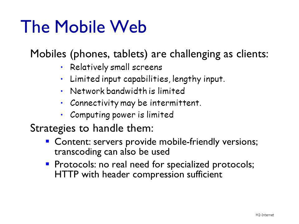 The Mobile Web M2-Internet Mobiles (phones, tablets) are challenging as clients: Relatively small screens Limited input capabilities, lengthy input. N