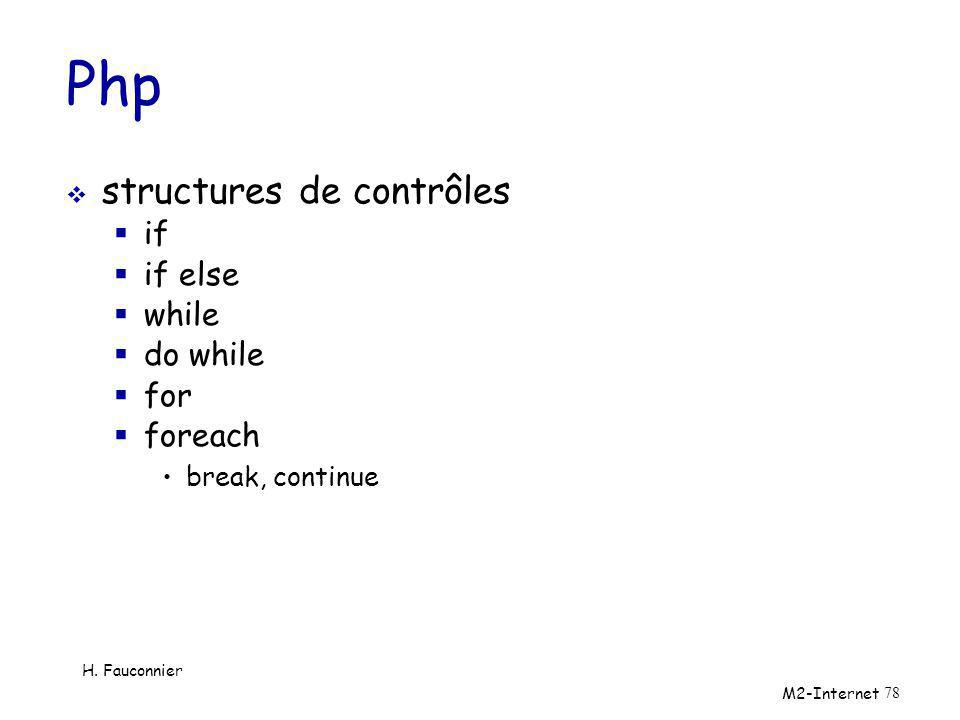 Php structures de contrôles if if else while do while for foreach break, continue H. Fauconnier M2-Internet 78