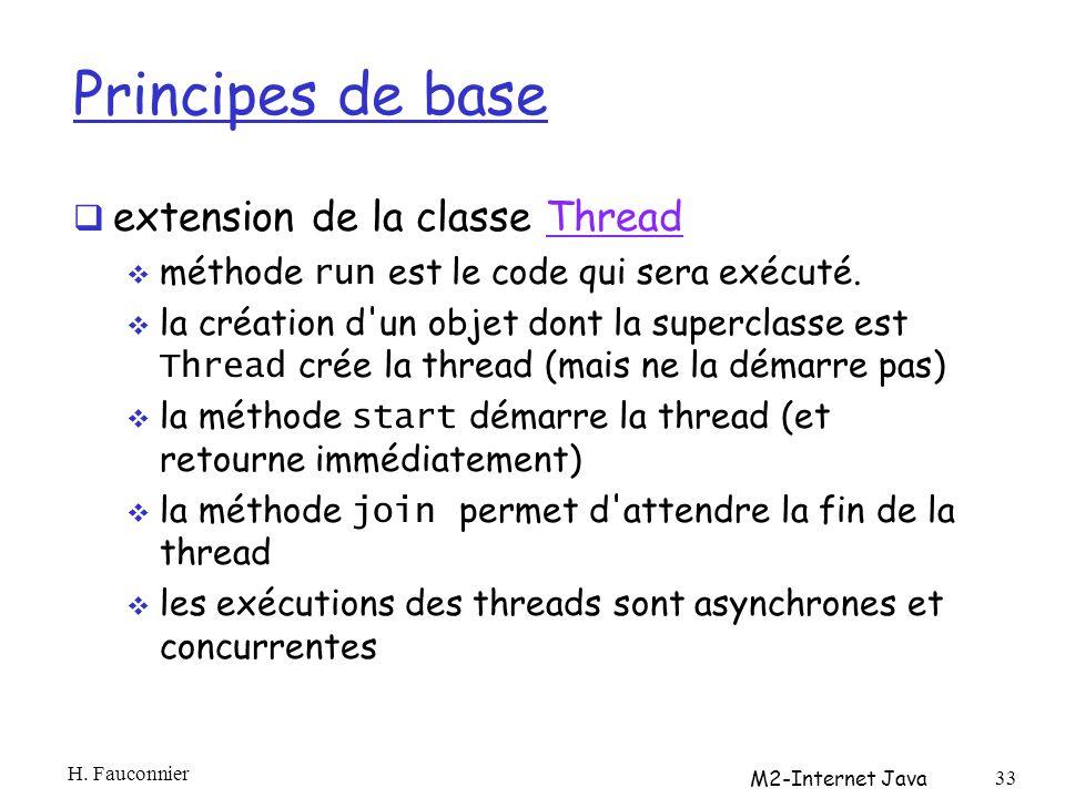 Principes de base extension de la classe ThreadThread méthode run est le code qui sera exécuté.