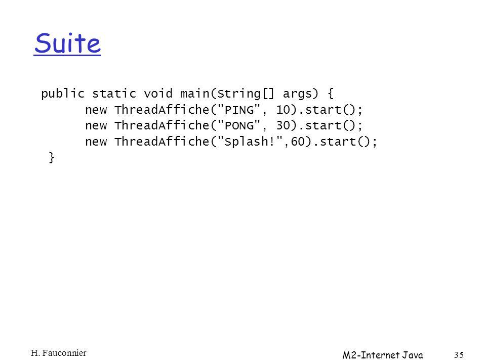 Suite public static void main(String[] args) { new ThreadAffiche( PING , 10).start(); new ThreadAffiche( PONG , 30).start(); new ThreadAffiche( Splash! ,60).start(); } H.