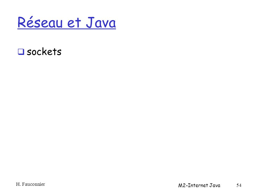 Réseau et Java sockets H. Fauconnier M2-Internet Java 54