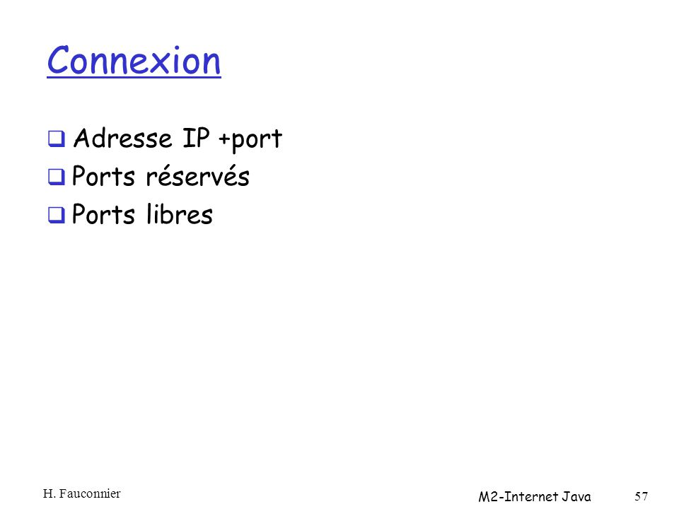 Connexion Adresse IP +port Ports réservés Ports libres H. Fauconnier M2-Internet Java 57