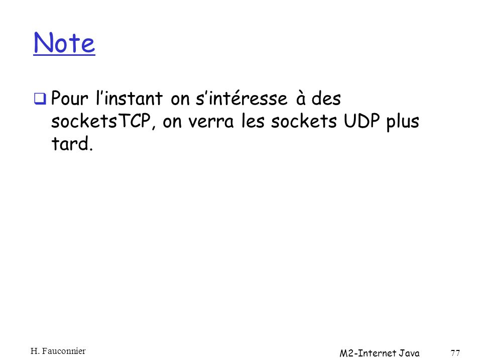Note Pour linstant on sintéresse à des socketsTCP, on verra les sockets UDP plus tard.