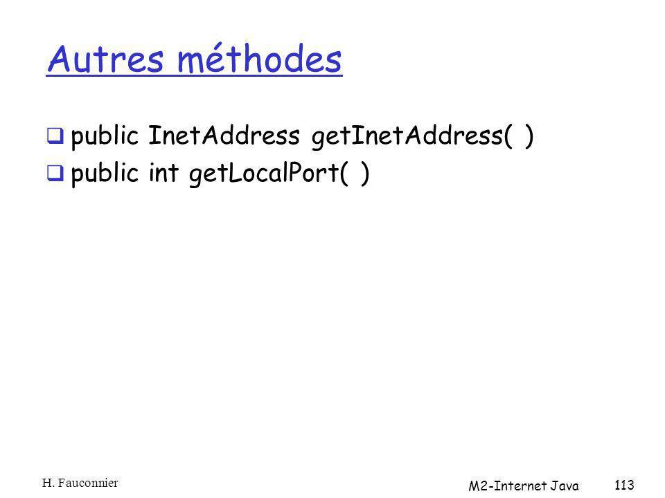 Autres méthodes public InetAddress getInetAddress( ) public int getLocalPort( ) H. Fauconnier M2-Internet Java 113
