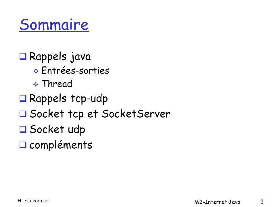 Sommaire Rappels java Entrées-sorties Thread Rappels tcp-udp Socket tcp et SocketServer Socket udp compléments H. Fauconnier M2-Internet Java 2
