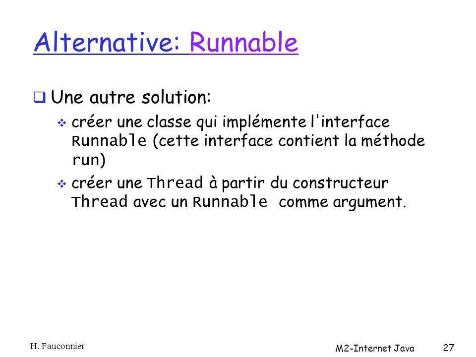 Alternative: RunnableRunnable Une autre solution: créer une classe qui implémente l'interface Runnable (cette interface contient la méthode run ) crée