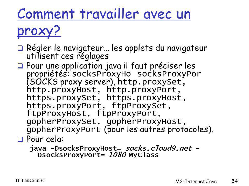 Comment travailler avec un proxy? Régler le navigateur… les applets du navigateur utilisent ces réglages Pour une application java il faut préciser le
