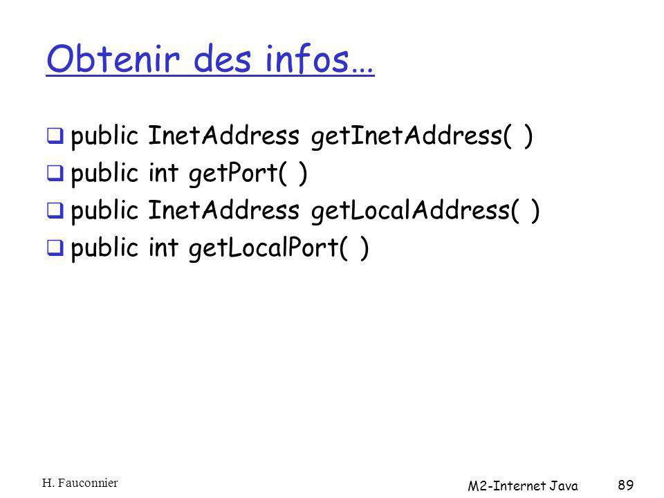 Obtenir des infos… public InetAddress getInetAddress( ) public int getPort( ) public InetAddress getLocalAddress( ) public int getLocalPort( ) H. Fauc