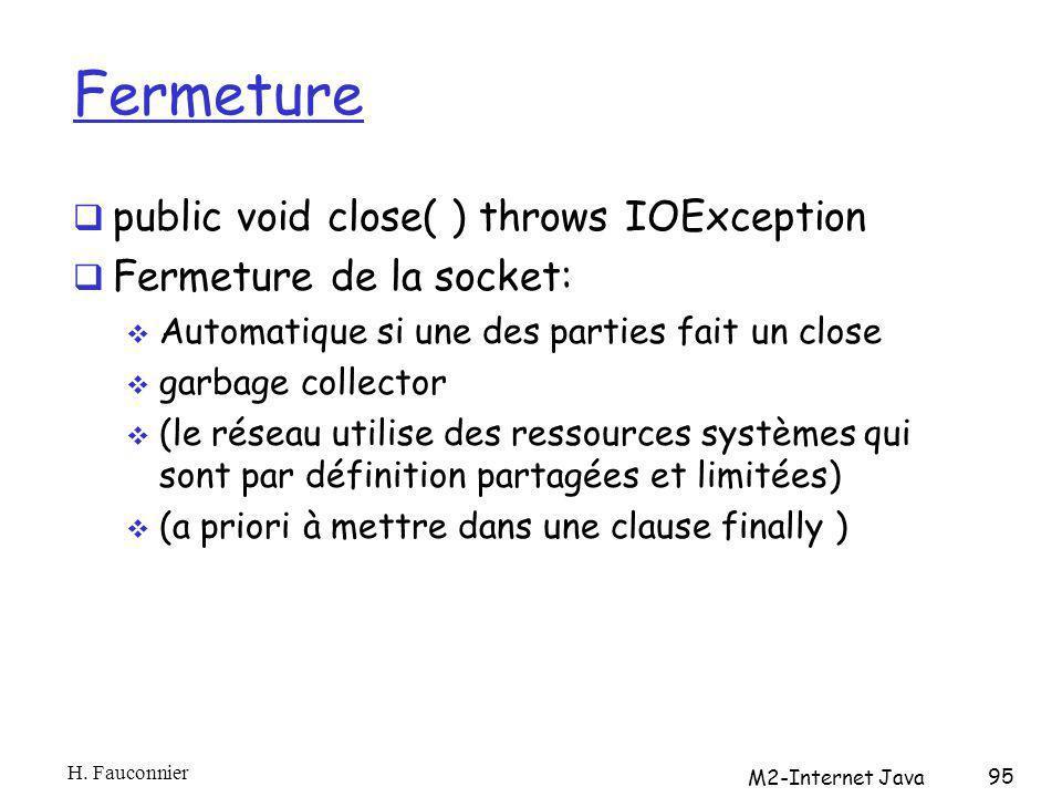 Fermeture public void close( ) throws IOException Fermeture de la socket: Automatique si une des parties fait un close garbage collector (le réseau ut