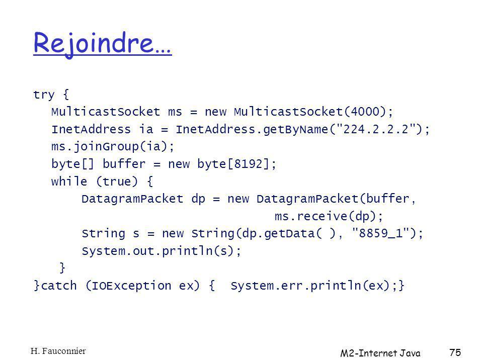 Rejoindre… try { MulticastSocket ms = new MulticastSocket(4000); InetAddress ia = InetAddress.getByName(