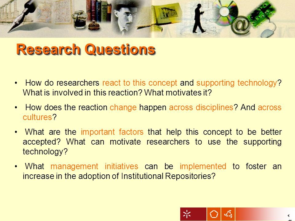 5 1.To describe, analyze, and understand the behavior of researchers from different knowledge areas and cultures in accepting and using institutional repositories.