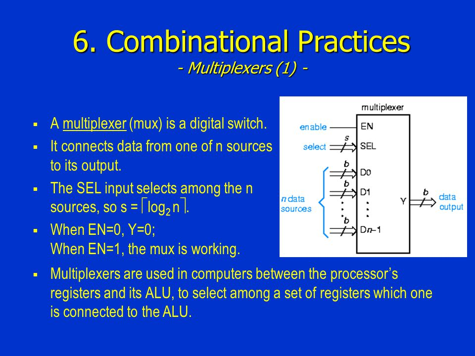 6. Combinational Practices - Multiplexers (1) - A multiplexer (mux) is a digital switch. It connects data from one of n sources to its output. The SEL