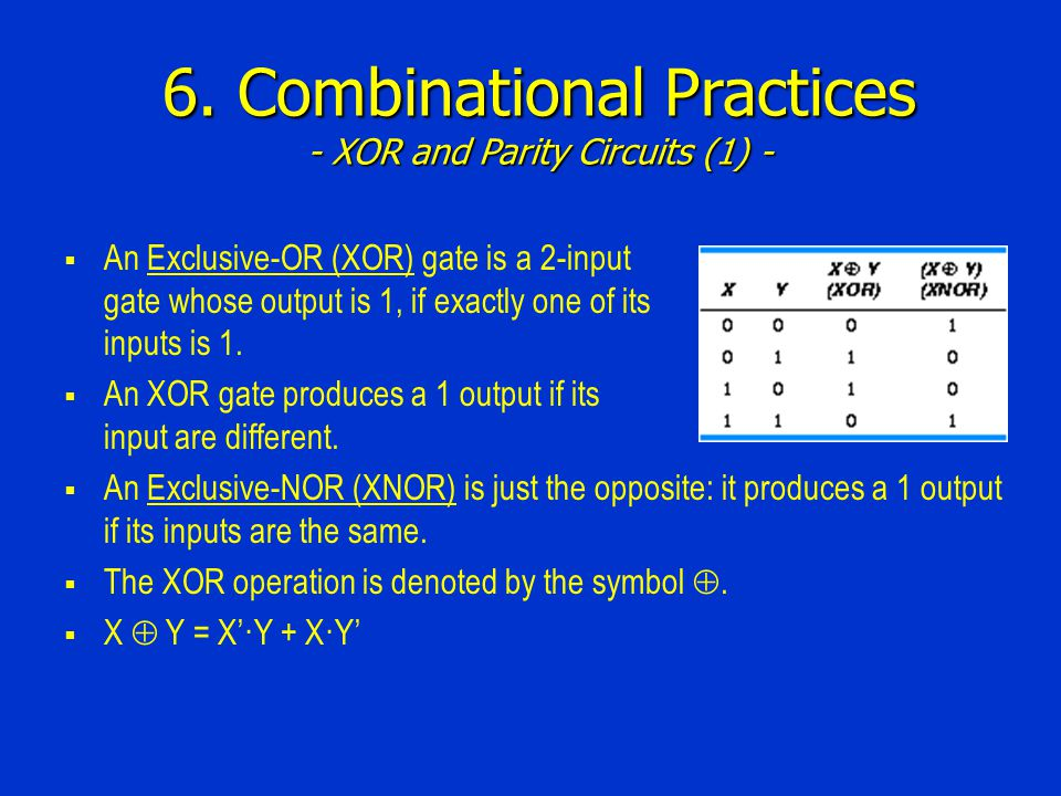 6. Combinational Practices - XOR and Parity Circuits (1) - An Exclusive-OR (XOR) gate is a 2-input gate whose output is 1, if exactly one of its input