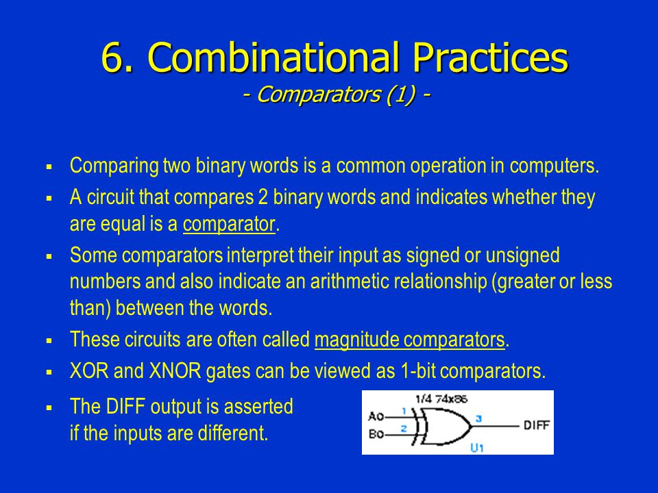 6. Combinational Practices - Comparators (1) - Comparing two binary words is a common operation in computers. A circuit that compares 2 binary words a