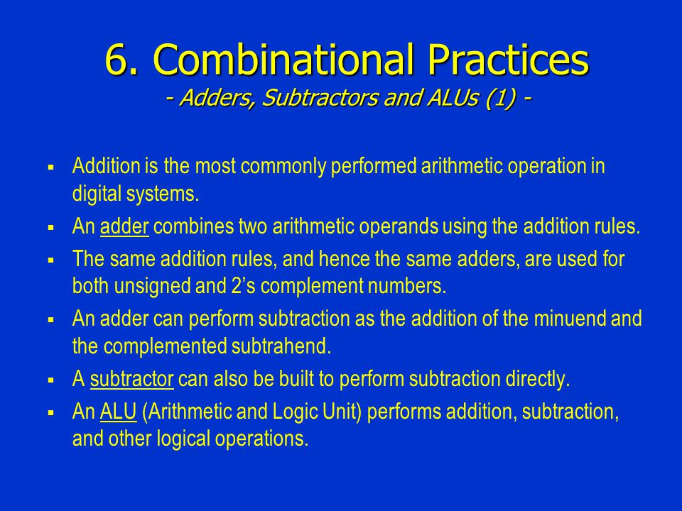 6. Combinational Practices - Adders, Subtractors and ALUs (1) - Addition is the most commonly performed arithmetic operation in digital systems. An ad