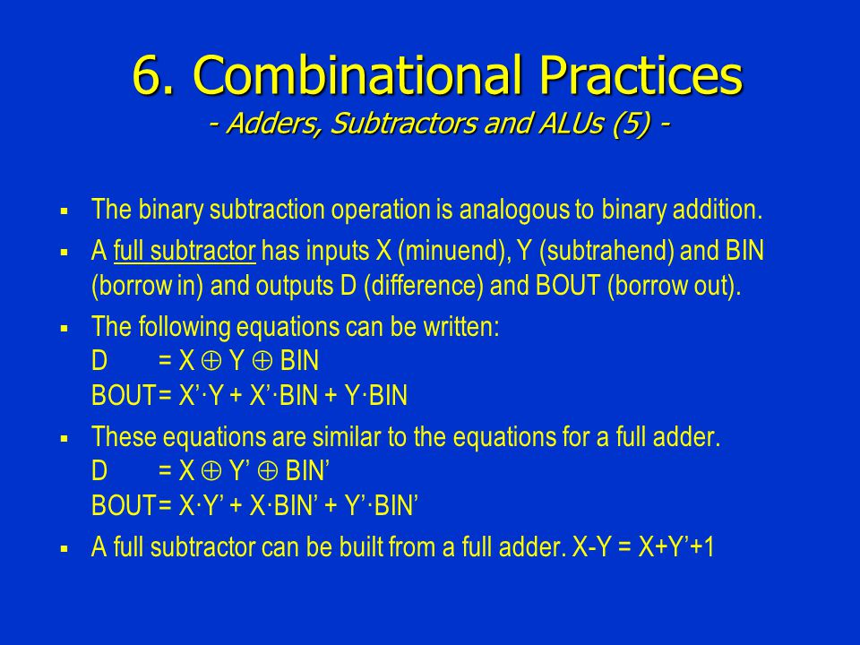 6. Combinational Practices - Adders, Subtractors and ALUs (5) - The binary subtraction operation is analogous to binary addition. A full subtractor ha