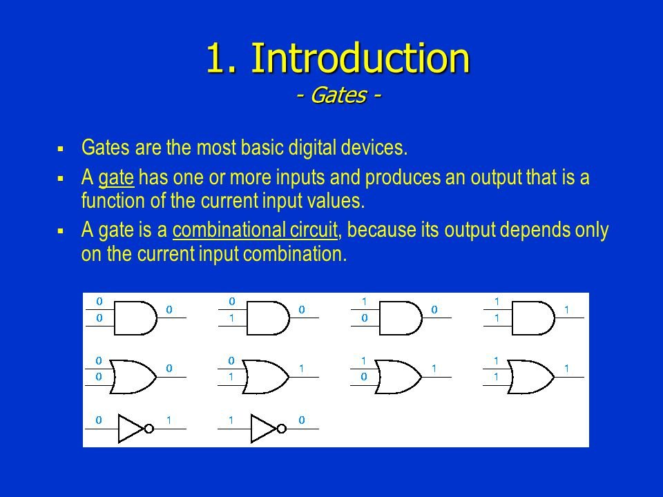 1. Introduction - Gates - Gates are the most basic digital devices.