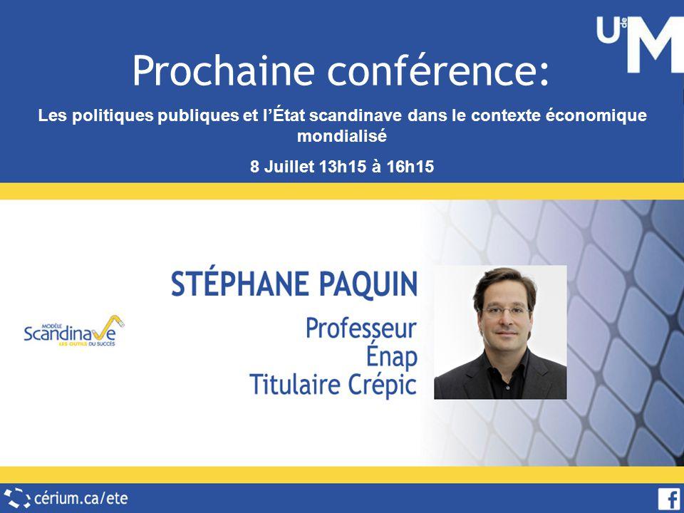 Le titre de votre présentation Prochaine conférence: Les politiques publiques et lÉtat scandinave dans le contexte économique mondialisé 8 Juillet 13h15 à 16h15