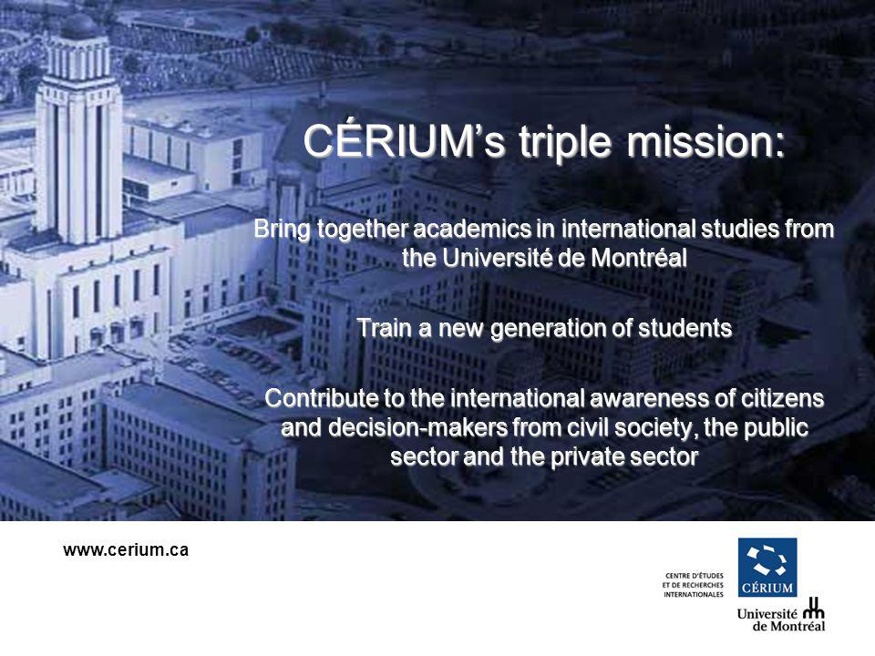 www.cerium.ca Over 150 researchers in 21 research units A strong presence : - Europe - North America - Peace and security -Immigration