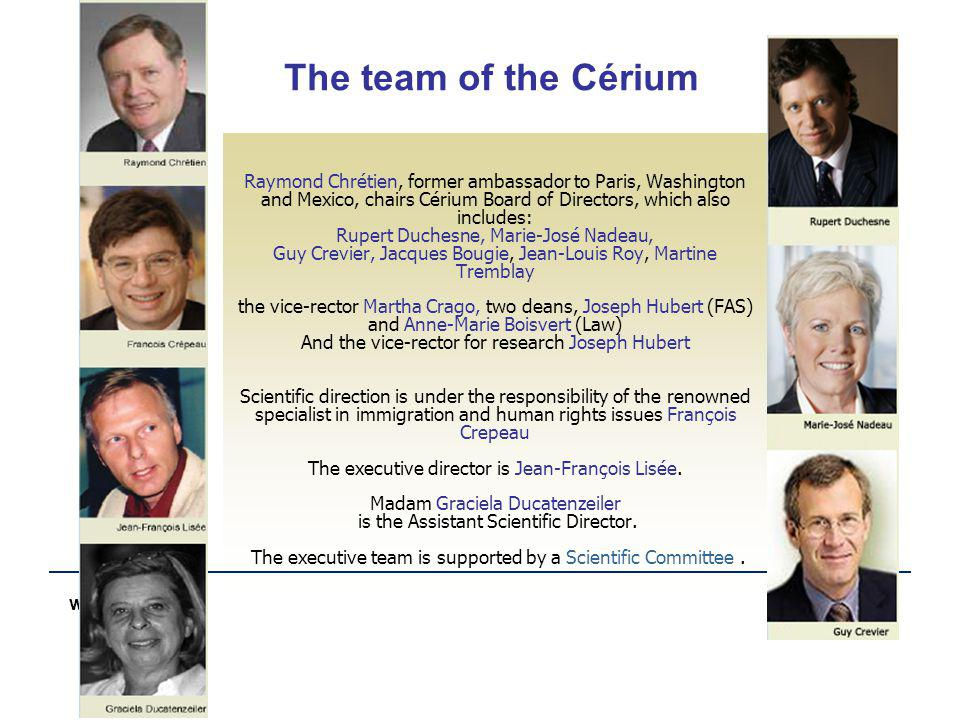 www.cerium.ca The team of the Cérium Raymond Chrétien, former ambassador to Paris, Washington and Mexico, chairs Cérium Board of Directors, which also