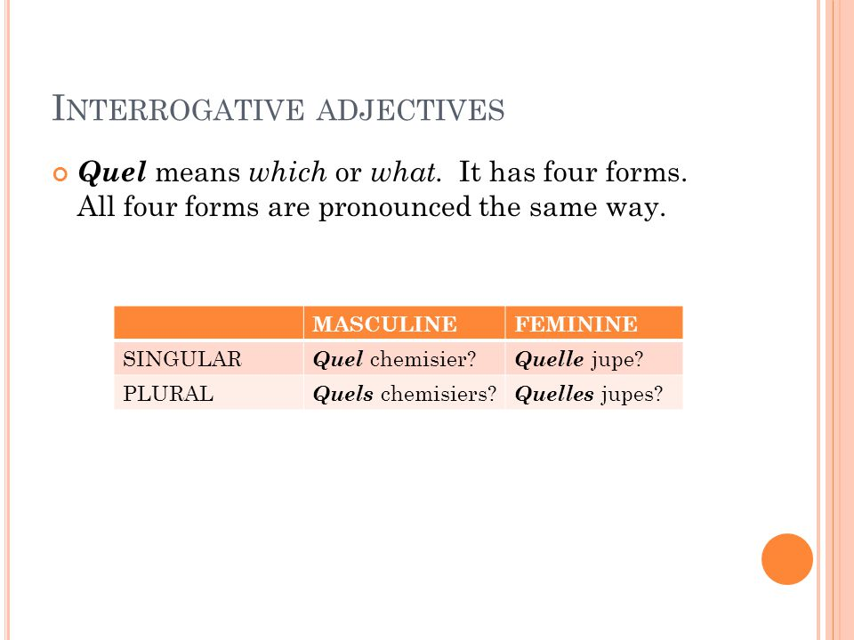 I NTERROGATIVE ADJECTIVES Quel means which or what.