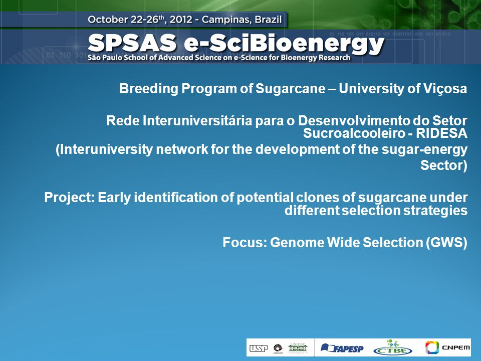 Breeding Program of Sugarcane – University of Viçosa Rede Interuniversitária para o Desenvolvimento do Setor Sucroalcooleiro - RIDESA (Interuniversity network for the development of the sugar-energy Sector) Project: Early identification of potential clones of sugarcane under different selection strategies Focus: Genome Wide Selection (GWS)