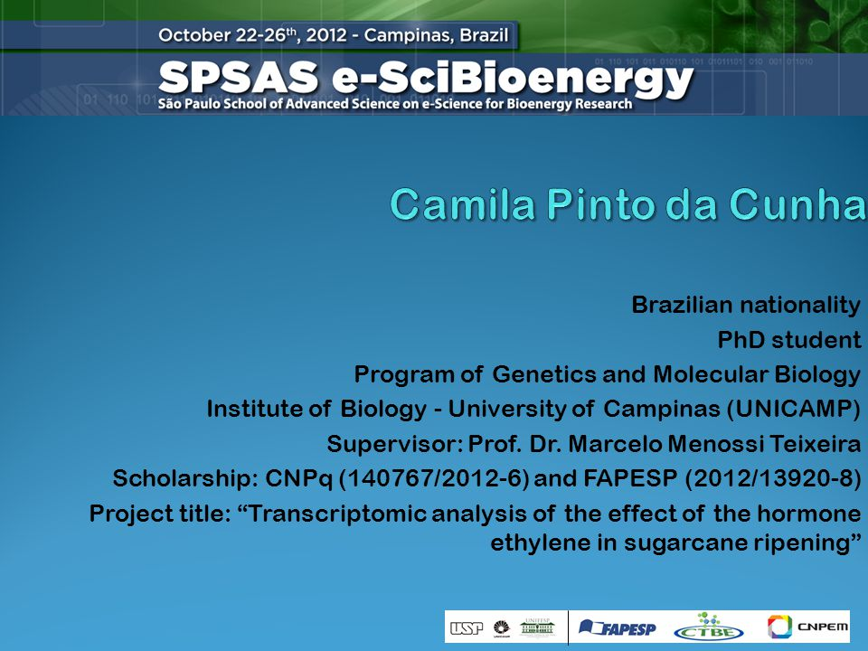 Brazilian nationality PhD student Program of Genetics and Molecular Biology Institute of Biology - University of Campinas (UNICAMP) Supervisor: Prof.