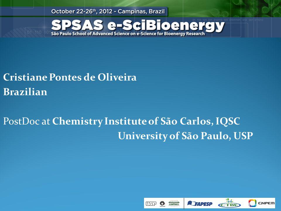 Cristiane Pontes de Oliveira Brazilian PostDoc at Chemistry Institute of São Carlos, IQSC University of São Paulo, USP