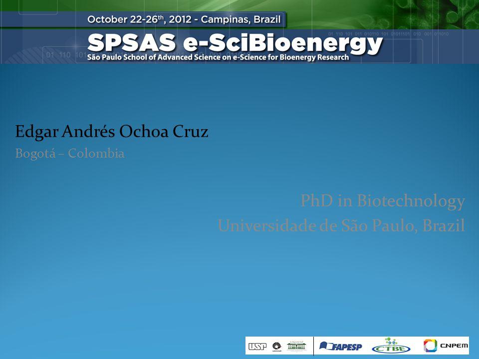 Edgar Andrés Ochoa Cruz Bogotá – Colombia PhD in Biotechnology Universidade de São Paulo, Brazil
