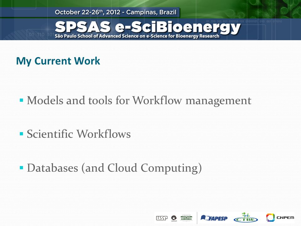 My Current Work Models and tools for Workflow management Scientific Workflows Databases (and Cloud Computing)