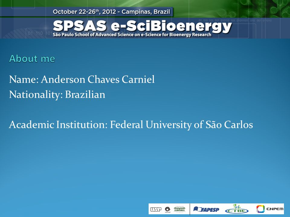 Name: Anderson Chaves Carniel Nationality: Brazilian Academic Institution: Federal University of São Carlos