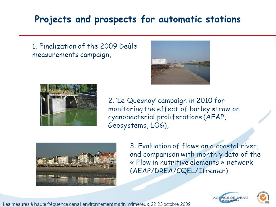 Les mesures à haute fréquence dans lenvironnement marin, Wimereux, 22-23 octobre 2009 Projects and prospects for automatic stations 1. Finalization of