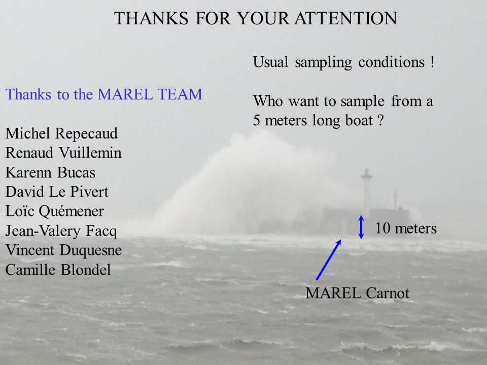 MAREL Carnot 10 meters Thanks to the MAREL TEAM Michel Repecaud Renaud Vuillemin Karenn Bucas David Le Pivert Loïc Quémener Jean-Valery Facq Vincent Duquesne Camille Blondel Usual sampling conditions .