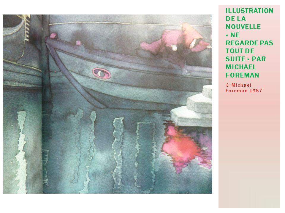 © Michael Foreman 1987 ILLUSTRATION DE LA NOUVELLE « NE REGARDE PAS TOUT DE SUITE » PAR MICHAEL FOREMAN