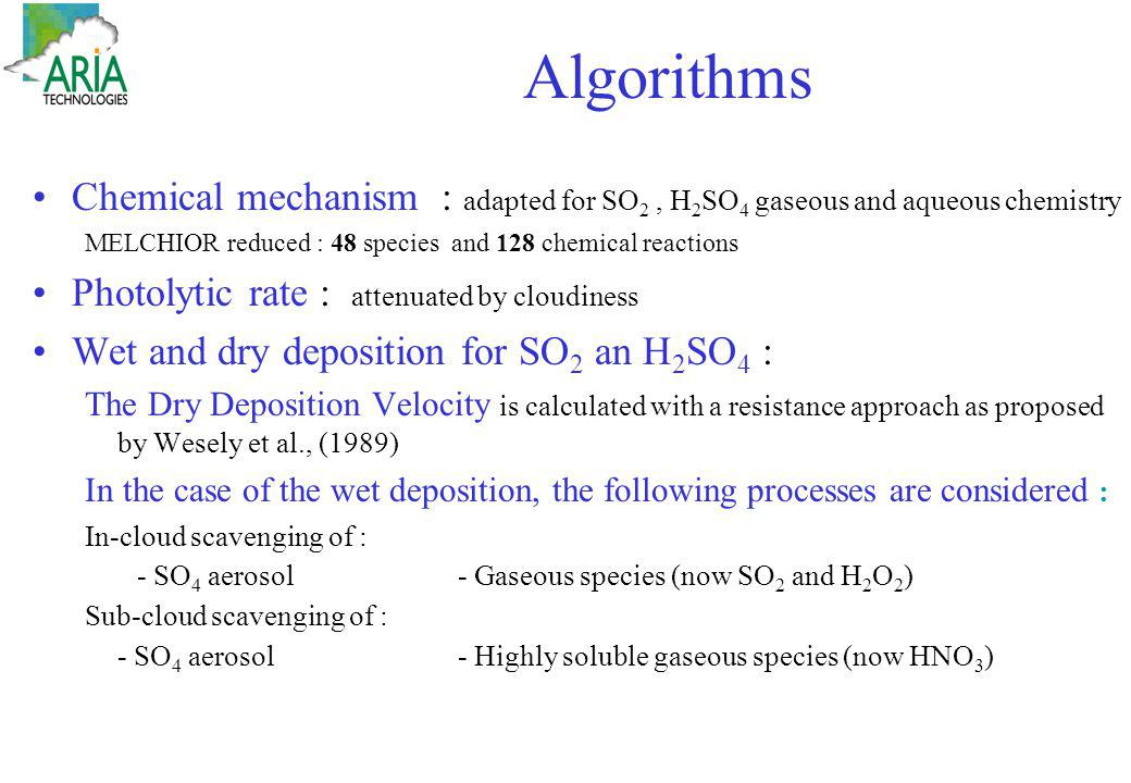 Algorithms Chemical mechanism : adapted for SO 2, H 2 SO 4 gaseous and aqueous chemistry MELCHIOR reduced : 48 species and 128 chemical reactions Phot