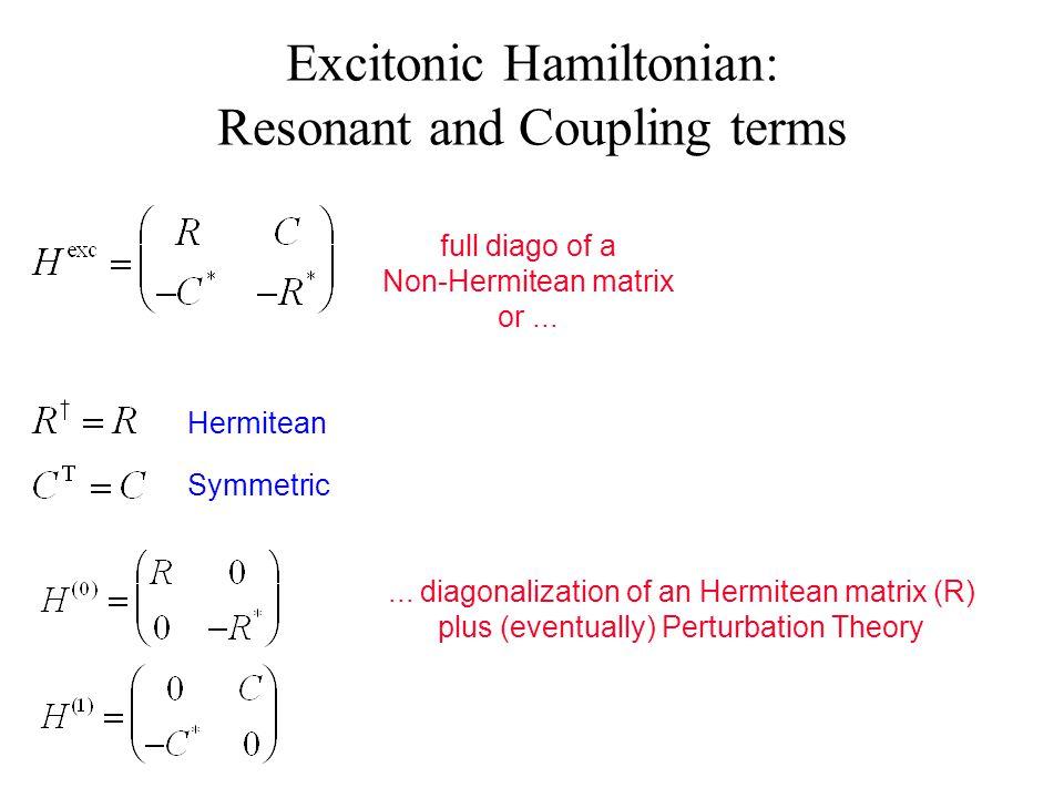 Excitonic Hamiltonian: Resonant and Coupling terms Hermitean Symmetric full diago of a Non-Hermitean matrix or......