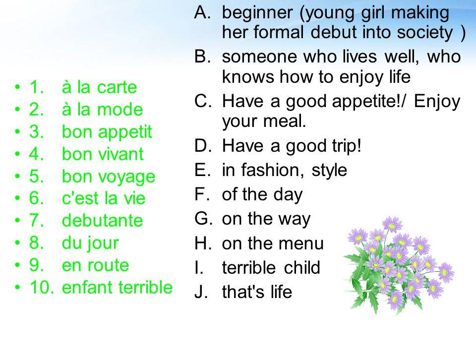 1.à la carte 2.à la mode 3.bon appetit 4.bon vivant 5.bon voyage 6.c'est la vie 7.debutante 8.du jour 9.en route 10.enfant terrible beginner (young gi