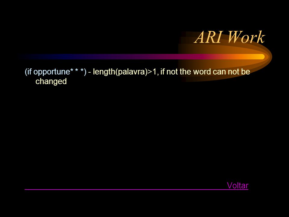 ARI Work (if opportune* * *) - length(palavra)>1, if not the word can not be changed Voltar