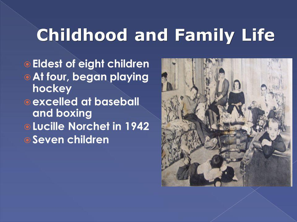 Childhood and Family Life Eldest of eight children At four, began playing hockey excelled at baseball and boxing Lucille Norchet in 1942 Seven childre