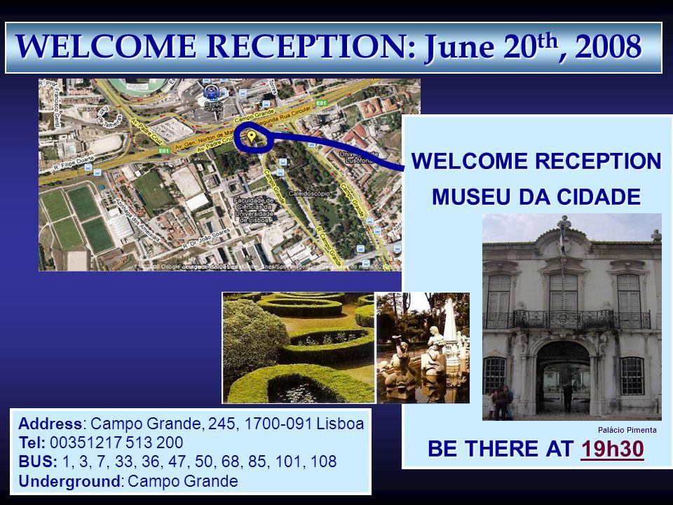 WELCOME RECEPTION MUSEU DA CIDADE Palácio Pimenta Palácio Pimenta BE THERE AT 19h30 Address: Campo Grande, 245, 1700-091 Lisboa Tel: 00351217 513 200