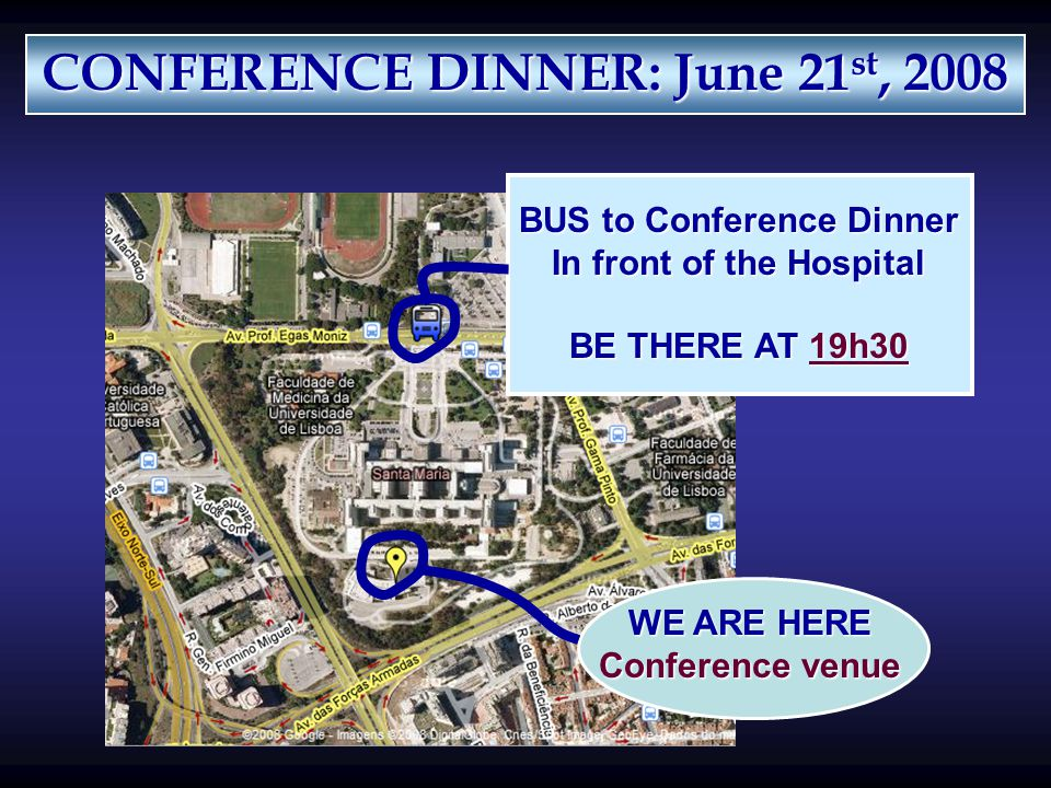 CONFERENCE DINNER: June 21 st, 2008 WE ARE HERE Conference venue BUS to Conference Dinner In front of the Hospital BE THERE AT 19h30