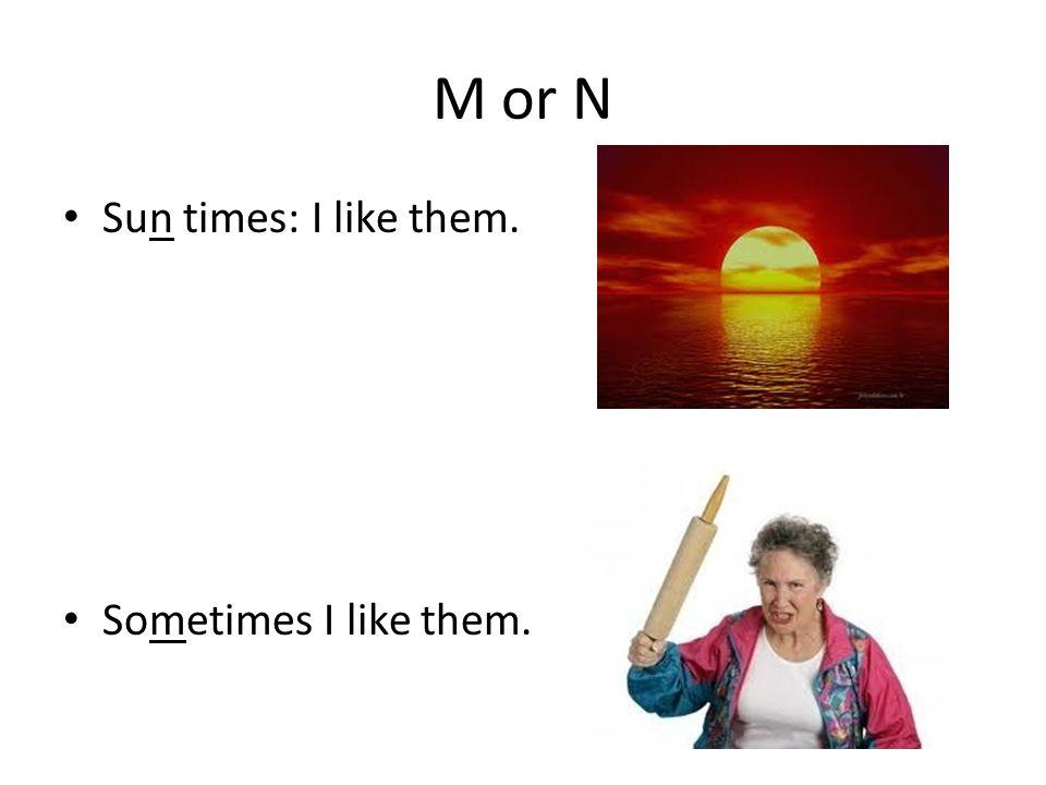 M or N Sun times: I like them. Sometimes I like them.