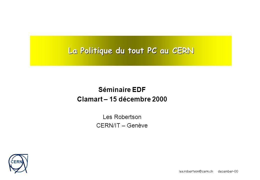 CERN les.robertson@cern.ch december-00 La Politique du tout PC au CERN Séminaire EDF Clamart – 15 décembre 2000 Les Robertson CERN/IT – Genève